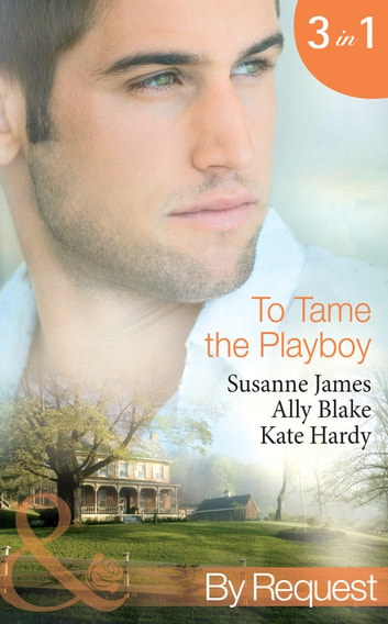 To Tame the Playboy: The Playboy of Pengarroth Hall / A Night with the Society Playboy / Playboy Boss, Pregnancy of Passion (Mills & Boon By Request) ebook by Susanne James,Ally Blake,Kate Hardy
