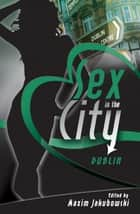 Sex in the City - Dublin ebook by Maxim Jakubowski