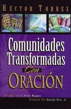 Comunidades transformadas con oración ebook by Héctor P. Torres