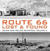 Route 66 Lost & Found: Ruins and Relics Revisited, Volume 2 ebook by Russell A. Olsen