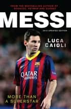 Messi – 2015 Updated Edition - More Than a Superstar ebook by Luca Caioli