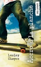 Accro d'la planche - (Skate Freak) ebook by Lesley Choyce