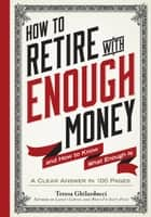 How to Retire with Enough Money - And How to Know What Enough Is e-bok by Teresa Ghilarducci, Ph.D