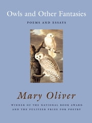 Owls and Other Fantasies - Poems and Essays ebook by Mary Oliver