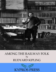Among the Railway Folk ebook by Rudyard Kipling