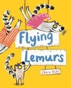 Flying Lemurs ebook by Zehra Hicks