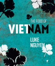 The Food of Vietnam ebook by Luke Nguyen