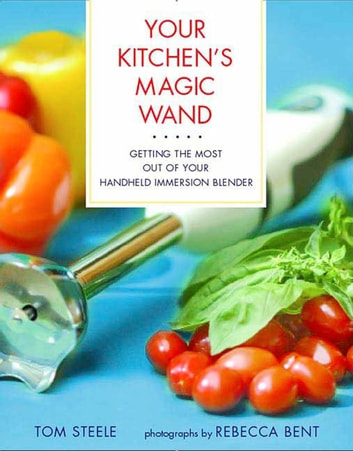 Your Kitchen's Magic Wand - Getting the Most Out of Your Handheld Immersion Blender ebook by Tom Steele