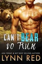 Can't Bear to Run ebook by Lynn Red