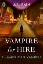 Vampire for Hire (Tome 3) - American Vampire ebook by J. R. Rain, Sandy Julien