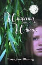 The Whispering of the Willows ebook by Tonya Jewel Blessing, Kara Hokes, Sue Lockwood Summers