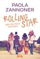 Rolling star - Come una stella che rotola ebook by Paola Zannoner