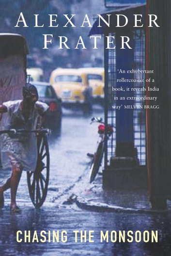 Chasing The Monsoon - A Modern Pilgrimage Through India eBook by Alexander Frater