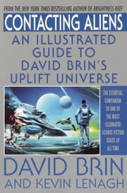 Contacting Aliens - An Illustrated Guide to David Brin's Uplift Universe ebook by David Brin,Kevin Lenagh
