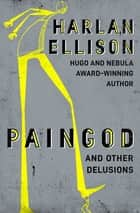 Paingod - And Other Delusions ebook by Harlan Ellison