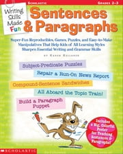 Writing Skills Made Fun: Sentences & Paragraphs: Super-Fun Reproducibles, Games, Puzzles, and Easy-to-Make Manipulatives That Help Kids of All Learnin ebook by Kellaher, Karen