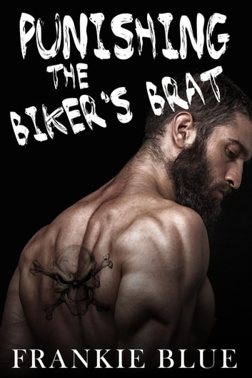 Punishing the Biker's Brat - Rough Virgin gangbang ebook by Frankie Blue
