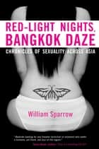 Red-Light Nights, Bangkok Daze ebook by William Sparrow