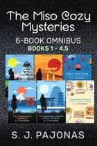 The Miso Cozy Mysteries, 6-Book Omnibus - The Daydreamer Detective, The Daydreamer Detective Braves The Winter, Ozoni and Onsens, The Daydreamer Detective Opens A Tea Shop, The Daydreamer Detective Returns A Favor, and Matsuri and Murder ebook by S. J. Pajonas