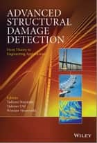 Advanced Structural Damage Detection - From Theory to Engineering Applications ebook by Tadeusz Stepinski, Tadeusz Uhl, Wieslaw Staszewski