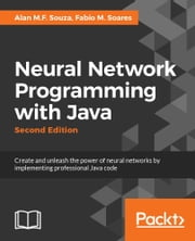 Neural Network Programming with Java - Second Edition ebook by Kobo.Web.Store.Products.Fields.ContributorFieldViewModel