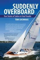 Suddenly Overboard ebook by Tom Lochhaas