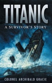 Titanic - A Survivor's Story ebook by Archibald Gracie