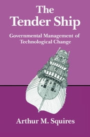 The Tender Ship - Governmental Management of Technological Change ebook by SQUIRES
