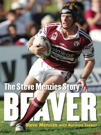 Beaver - The Steve Menzies Story ebook by Steve Menzies,Norman Tasker