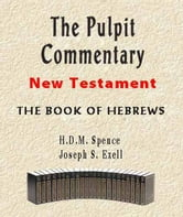 The Pulpit Commentary-Book of Hebrews ebook by Joseph Exell,H.D.M. Spence