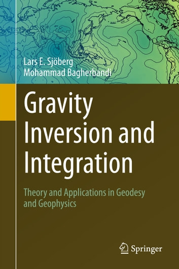 Gravity inversion and integration ebook by lars e sjberg gravity inversion and integration theory and applications in geodesy and geophysics ebook by lars e fandeluxe Choice Image