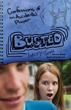 Busted - Confessions of an Accidental Player ebook by Antony John