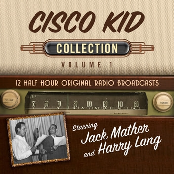 Cisco Kid, Collection 1, The audiobook by Black Eye Entertainment