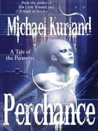 Perchance: A Tale of the Paraverse ebook by Michael Kurland