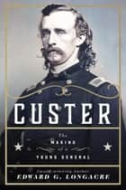 Custer - The Making of a Young General ebook by Longacre Edward G.