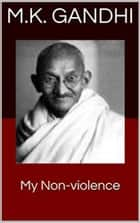 My Non-Violence ebook by M.K.Gandhi
