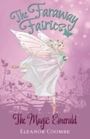 The Magic Emerald - The Faraway Fairies: Book Two ebook by Eleanor Coombe,Andrew Smith