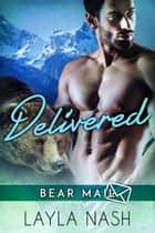 Delivered - Bear Mail, #3 ebook by Layla Nash