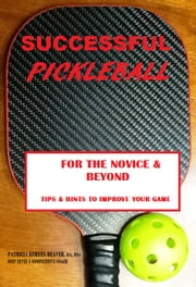 SUCCESSFUL PICKLEBALL - TIPS & HINTS TO IMPROVE YOUR GAME ebook by Patricia Kuhnen-Beaver