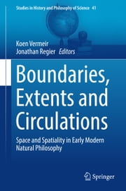 Boundaries, Extents and Circulations - Space and Spatiality in Early Modern Natural Philosophy ebook by