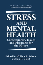 Stress and Mental Health - Contemporary Issues and Prospects for the Future ebook by Ian H. Gotlib,William R. Avison