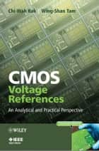 CMOS Voltage References - An Analytical and Practical Perspective ebook by Chi-Wah Kok, Wing-Shan Tam