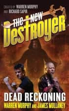 The New Destroyer: Dead Reckoning ebook by Warren Murphy, James Mullaney