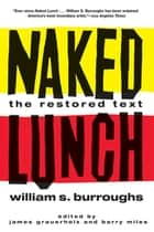 Naked Lunch - The Restored Text ebook by William S. Burroughs, James Grauerholz, Barry Miles