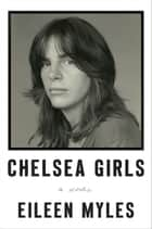 Chelsea Girls - A Novel ebook by Eileen Myles