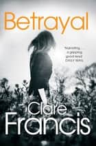 Betrayal ebook by Clare Francis