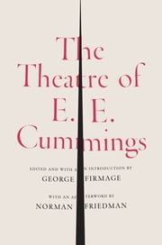 The Theatre of E. E. Cummings ebook by E. E. Cummings,George James Firmage,George James Firmage,Norman Friedman