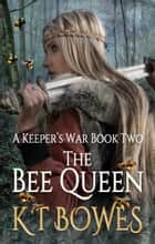 The Bee Queen ebook by K T Bowes
