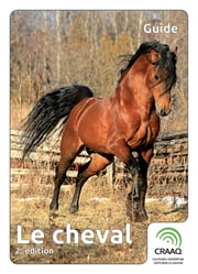 Le cheval, 2e édition ebook by Jacques Bournival, Marine Boutin, Lyne Lauzon,...