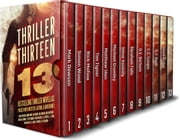 Thriller Thirteen: 13 Bestselling Thriller Novellas Packed With Mystery, Action, & Adventure! ebook by Mark Dawson,Simon Wood,Tim Tigner,Rick Mofina,Matthew Iden,Michael Grumley,Steve Konkoly,David Archer,C.G. Cooper,L.T. Ryan,Abraham Falls,John Ellsworth,D.V. Berkom